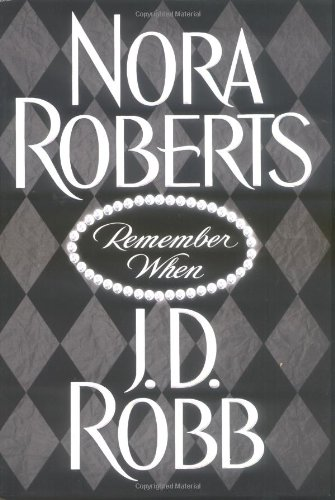 Remember When by Nora Roberts and J. D. Robb