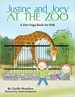 Justine and Joey at the Zoo: A Zoo Yoga Book for Kids ...