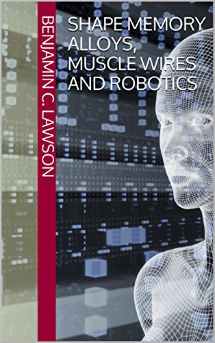 (Shape Memory Alloys, Muscle Wires and Robotics)