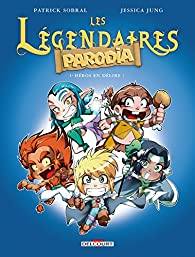 Les Légendaires - Parodia, tome 1 :  Héros en délire ! par Jessica Jung