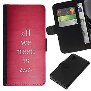 All Phone Most Case / Oferta Especial Cáscara Funda de cuero Monedero Cubierta de proteccion Caso / Wallet Case for LG Nexus 5 D820 D821 // All We Need Is Us Pink Text Quote Love