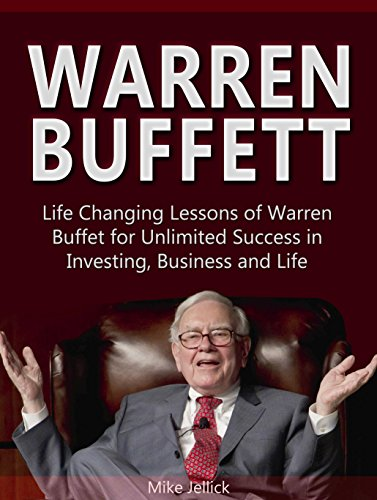 Download PDF Warren Buffett - Life Changing Lessons of Warren Buffet for Unlimited Success in Investing, Business and Life