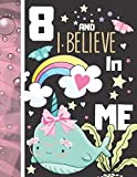 8 And I Believe In Me: Narwhal Gift For Girls Age 8 Years Old - Art Sketchbook Sketchpad Activity Book For Kids To Draw And Sketch In