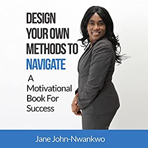 Design Your Own Methods to Navigate: A Motivational Book for Success Audiobook