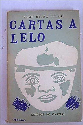 Cartas a Lelo: Xosé Neira Vilas: Amazon.com: Books