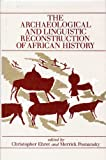 The Archaeological and Linguistic Reconstruction of African History, Ehret, Christopher and Posnansky, Merrick, 0520045939