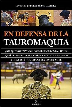En Defensa De La Tauromaquia por Antonio Jesús Rodríguez Castilla epub