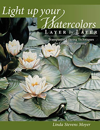 - Light Up Your Watercolors Layer By Layer: Transparent Glazing Techniques for Luminous Paintings