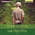 Ask Him Why Hörbuch von Catherine Ryan Hyde Gesprochen von: Amy McFadden, Nick Podehl, Scott Merriman