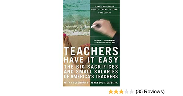 Amazon com: Teachers Have It Easy: The Big Sacrifices and Small
