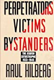 Perpetrators Victims Bystanders: The Jewish Catastrophe, 1933-1945