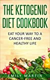 The Ketogenic Diet Cookbook for Beginners: Nutritious and Delicious Low-Carb, High-Fat Recipes for Weight Loss and Cancer Prevention