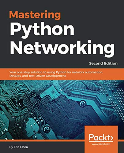 Book cover of Mastering Python Networking: Your one-stop solution to using Python for network automation, DevOps, and Test-Driven Development by Eric Chou
