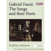 Gabriel Fauré: The Songs and their Poets