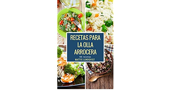 Recetas para la Olla arrocera: 98 recetas (Spanish Edition) - Kindle edition by Mattis Lundqvist. Cookbooks, Food & Wine Kindle eBooks @ Amazon.com.