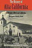 The History of Alta California: A Memoir of Mexican California