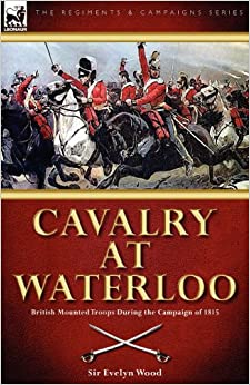 Book Cavalry at Waterloo: British Mounted Troops During the Campaign of 1815