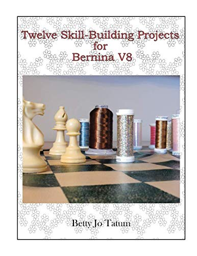 Twelve Skill-Building Projects for Bernina -