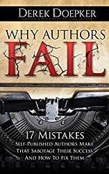Why Authors Fail: 17 Mistakes Self-Published Authors Make That Sabotage Their Success (And How To Fix Them) (English Edition)