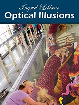 Optical Illusions - Real Optical Illusion Pictures Around the World by [LeBlanc, Ingrid, Bond, Thomas]