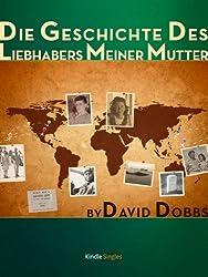 Die Geschichte des Liebhabers meiner Mutter (Kindle Single) (German Edition)
