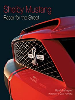 Shelby Mustang: Racer for the Street by [Leffingwell, Randy]