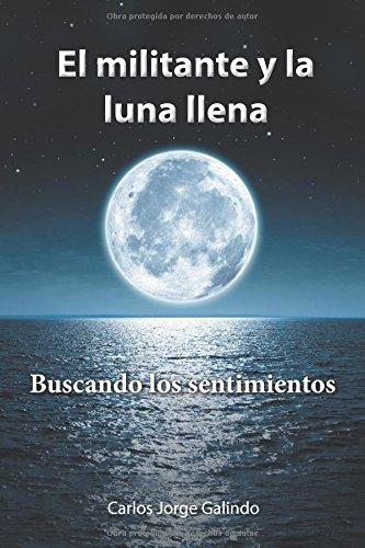 El militante y la luna llena (Spanish Edition) [Carlos Jorge Galindo] (Tapa Blanda)