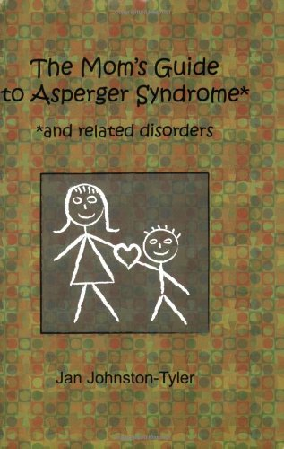 The Mom's Guide to Asperger Syndrome and Related Disorders