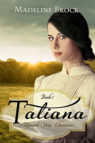 Tatiana (Upward Way Chronicles Book 1) by [Brock, Madeline]