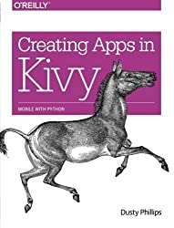 Creating Apps in Kivy by Dusty Phillips (2014-04-27)