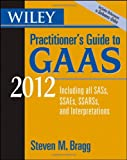 Practitioner's Guide to GAAS 2012, Steven M. Bragg, 0470923954