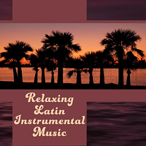 Relaxing Latin Instrumental Music – Background for Evening Relaxation, Hot Sensual - Sexy Dance