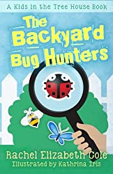 The Backyard Bug Hunters (The Kids in the Tree House) (Volume 2)