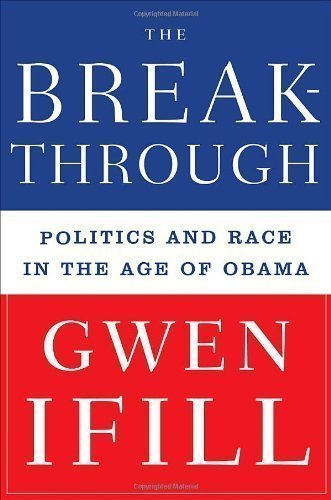 The Breakthrough: Politics and Race in the Age of Obama 5th (fifth) or Later Editi Edition by Ifill, Gwen published by Doubleday (2009) Hardcover