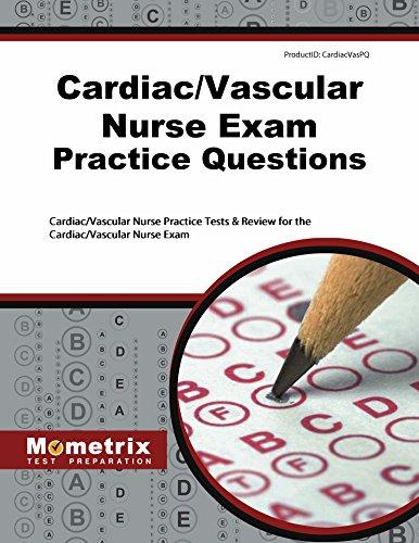Cardiac/Vascular Nurse Exam Practice Questions: Cardiac/Vascular Nurse Practice Tests & Review for the Cardiac/Vascular Nurse Exam