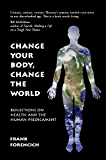 Change Your Body, Change the World: Reflections on Health and the Human Predicament