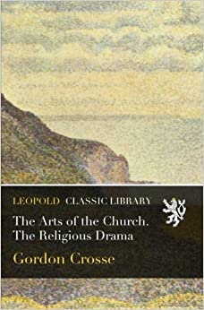 The Arts of the Church. The Religious Drama