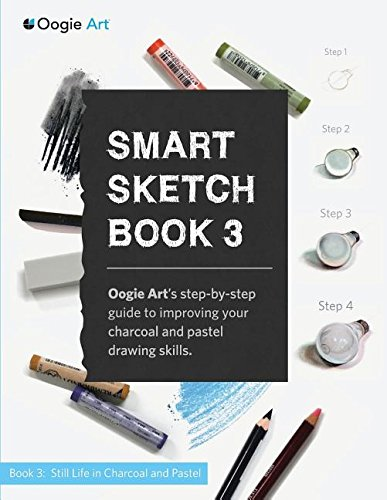 Smart Sketch Book 3: Oogie Art's step-by-step guide to drawing still life objects with charcoal and soft pastels
