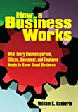 How a Business Works, William C. Haeberle, 1434392163