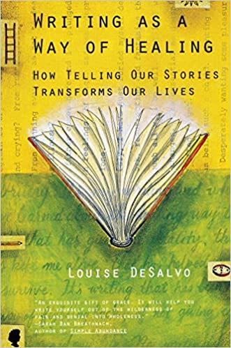 Writing as a Way of Healing How Telling Our Stories Transforms Our Lives