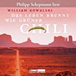 Das Leben brennt wie grüner Chilli | William Kowalski