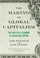 The Making of Global Capitalism Front Cover