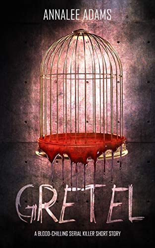 Gretel: A blood-chilling serial killer thriller with a psychological twist by [Adams, Annalee]