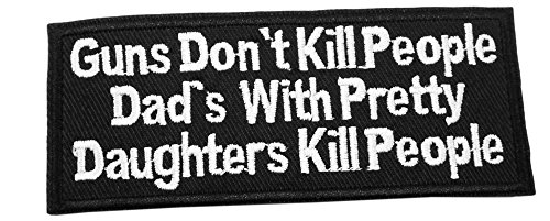 GUNS DON'T KILL PEOPLE DAD'S WITH PRETTY DAUGHTERS KILL PEOPLE Patch Funny Saying Text Words Logo Humor Theme Series Embroidered Sew/Iron on Badge DIY Appliques ()