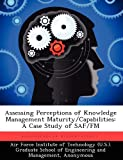 img - for Assessing Perceptions of Knowledge Management Maturity/Capabilities: A Case Study of SAF/FM by Blair Aaron M. (2012-09-17) Paperback book / textbook / text book