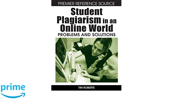 student plagiarism in an online world problems and solutions tim student plagiarism in an online world problems and solutions tim roberts 9781599048017 com books