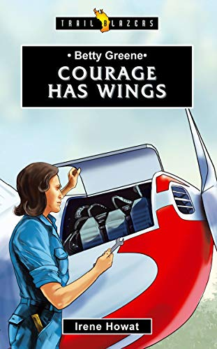 Betty Greene: Courage Has Wings (Trail Blazers)