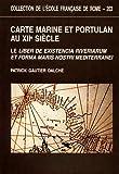 Carte marine et portulan au XIIe siècle: Le Liber de existencia riveriarum et forma maris nostri Mediterranei (Pise, circa 1200) (Collection de l'Ecole française de Rome) (French Edition)