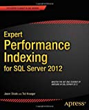 Expert Performance Indexing for SQL Server 2012, Jason Strate and Ted Krueger, 1430237414