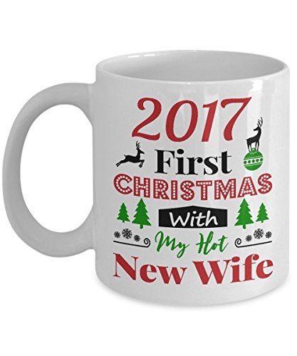 First Christmas Mug (2017 First Christmas With My Hot New Wife Mug - Gift for Christmas - Gift for wife mug - 11 Oz Or 15 Oz)